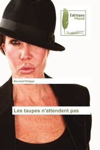 Bernard Philippe - Les taupes n'attendent pas.