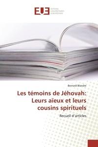 Bernard Blandre - Les témoins de Jéhovah: Leurs aïeux et leurs cousins spirituels.