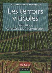 Emmanuelle Vaudour - Les terroirs viticoles - Définitions, caractérisation et protection.