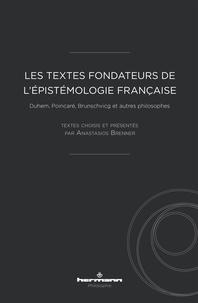 Anastasios Brenner - Les textes fondateurs de l'épistémologie française - Duhem, Poincaré, Brunschvicg et autres philosophes.