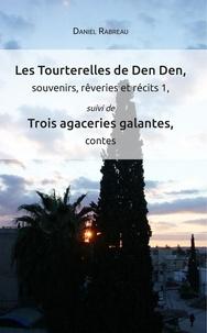 Daniel Rabreau - Les Tourterelles de Den Den, souvenirs, rêveries et récits 1 - Suivi de Trois agaceries galantes, contes.