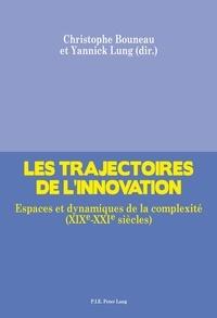 Christophe Bouneau et Yannick Lung - Les trajectoires de l'innovation - Espaces et dynamiques de la complexité (XIXe-XXIe siècles).