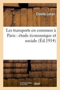 Claude Lucas - Les transports en commun à Paris : étude économique et sociale.
