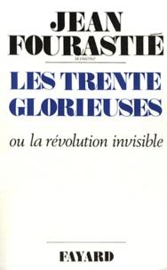 Jean Fourastié - Les Trente glorieuses ou la Révolution invisible de 1946 à 1975.