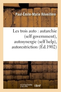 Paul-Emile-Marie Réveillère - Les trois auto : autarchie (self government), autosynergie (self help), autorestriction.