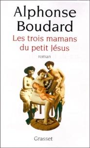 Alphonse Boudard - Les trois mamans du petit Jésus.