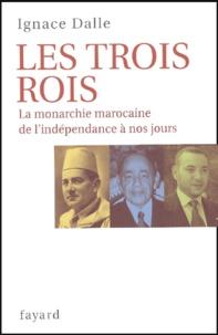 Ignace Dalle - Les trois Rois - La monarchie marocaine, de l'indépendance à nos jours.