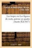 De neufchâteau nicolas François - Les tropes, ou Les figures de mots, poème en quatre chants.