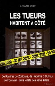 Alexandre Bonny - Les tueurs habitent à côté - Sur les traces des tueurs en série.
