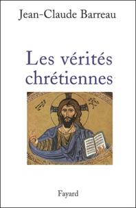 Jean-Claude Barreau - Les vérités chrétiennes.