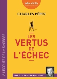 Charles Pépin - Les vertus de l'échec. 1 CD audio MP3