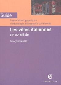François Menant - Les villes italiennes, XIIe-XIVe siècle - Enjeux historiographiques, méthodologie, bibliographie commentée.