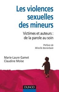 Marie-Laure Gamet et Claudine Moïse - Les violences sexuelles des mineurs - Victimes et auteurs : de la parole au soin.