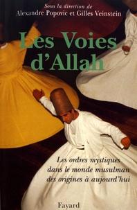 Alexandre Popovic et Gilles Veinstein - Les voies d'Allah - Les ordres mystiques dans l'islam des origines à aujourd'hui.