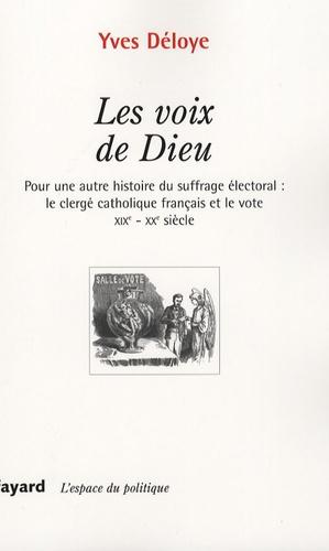 Yves Déloye - Les voix de Dieu - Pour une autre histoire du suffrage électoral : le clergé catholique français et le vote XIXe-XXe siècle.