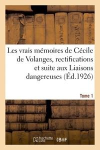 Jean Lucas-Dubreton - Les vrais mémoires de Cécile de Volanges, rectifications et suite aux Liaisons dangereuses. Tome 1.