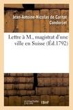 Jean-antoine-nicolas de carita Condorcet - Lettre à M., magistrat d'une ville en Suisse.