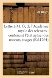 Barry - Lettre à M. G, de l'Académie royale des sciences : contenant l'état actuel des moeurs, usages.