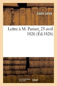 Louis Leroy - Lettre à M. Pariset, 25 avril 1826.