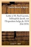De aguirre camille Marsuzi - Lettre à M. Paul Lacroix, bibliophile Jacob, sur l'Exposition belge de 1854.