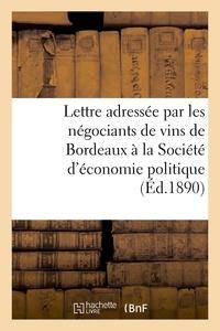 Hachette BNF - Lettre adressée par les négociants de vins de Bordeaux à la Société d'économie politique.