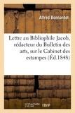 Alfred Bonnardot - Lettre au Bibliophile Jacob, rédacteur du Bulletin des arts, sur le Cabinet des estampes et.