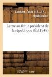 Emile Lambert - Lettre au futur président de la république.