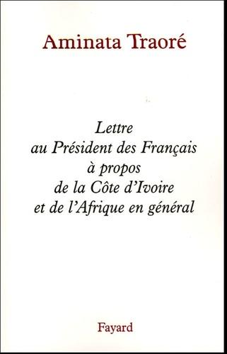 Amadou Traoré - Lettre au Président des Français à propos de la Côte d'Ivoire et de l'Afrique en général.