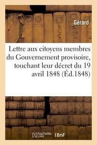 Gérard - Lettre aux citoyens membres du Gouvernement provisoire, touchant leur décret du 19 avril 1848.