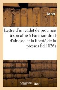 Cadet - Lettre d'un cadet de province à son aîné, à Paris, sur le droit d'aînesse et la liberté de la presse.