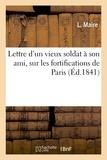 Maire - Lettre d'un vieux soldat à son ami, sur les fortifications de Paris.