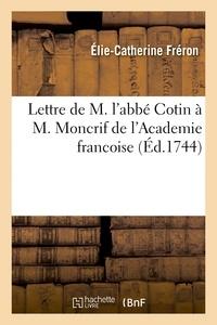 Elie-Catherine Fréron - Lettre de M. l'abbé Cotin à M. Moncrif de l'Academie francoise.