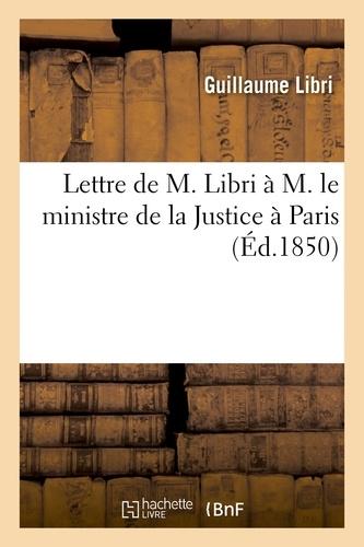 Guillaume Libri - Lettre de M. Libri à M. le ministre de la Justice à Paris.