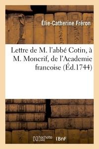 Elie-Catherine Fréron - Lettre de M. l'abbé Cotin, à M. Moncrif, de l'Academie francoise.