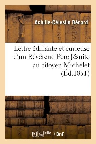 Lettre édifiante et curieuse d'un Révérend Père Jésuite au citoyen Michelet, professeur
