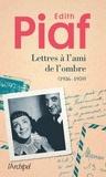 Edith Piaf - Lettres à l'ami de l'ombre (1936-1959) - Correspondance avec Jacques Bourgeat.