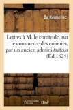 De Kermellec - Lettres à M. le comte de, sur le commerce des colonies, par un ancien administrateur.
