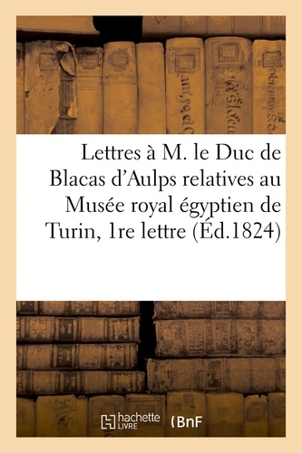 Lettres à M. le Duc de Blacas d'Aulps relatives au Musée royal égyptien de Turin, Ière lettre