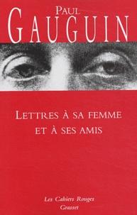Paul Gauguin - Lettres à sa femme et à ses amis.