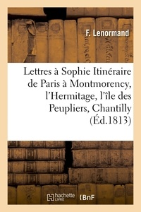 Lenormand - Lettres à Sophie, Itinéraire de Paris à Montmorency, l'Hermitage, l'île des Peupliers, Chantilly.
