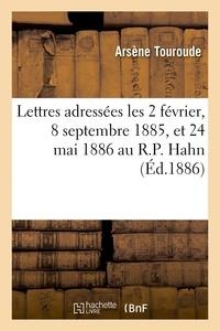 Arsène Touroude - Lettres adressées les 2 février, 8 septembre 1885, et 24 mai 1886 au R.P. Hahn, S.J.