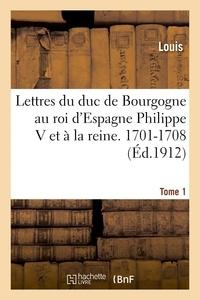 Louis - Lettres au roi d'Espagne Philippe V et à la reine. 1701-1708 Tome 1.