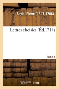 Pierre Bayle - Lettres choisies. Tome 1.