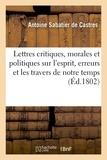 Antoine Sabatier de Castres - Lettres critiques, morales et politiques sur l'esprit, les erreurs et les travers de notre temps.