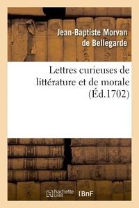 Jean-Baptiste Morvan de Bellegarde - Lettres curieuses de littérature et de morale.