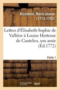 Marie-Jeanne Riccoboni - Lettres d'Élisabeth-Sophie de Vallière à Louise Hortense de Canteleu, son amie. Partie 1.