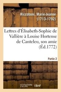 Marie-Jeanne Riccoboni - Lettres d'Élisabeth-Sophie de Vallière à Louise Hortense de Canteleu, son amie. Partie 2.