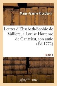 Marie-Jeanne Riccoboni - Lettres d'Élisabeth-Sophie de Vallière, à Louise Hortense de Canteleu, son amie. Partie 1.