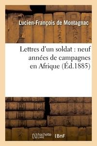 Lucien-François de Montagnac - Lettres d'un soldat : neuf années de campagnes en Afrique (Éd.1885).