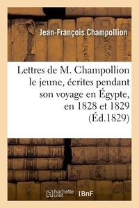 Jean-François Champollion - Lettres de M. Champollion le jeune, écrites pendant son voyage en Égypte, en 1828 et 1829 (Éd.1829).